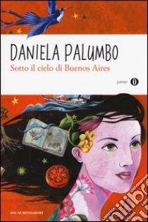 Sotto il cielo di Buenos Aires libro di Palumbo Daniela