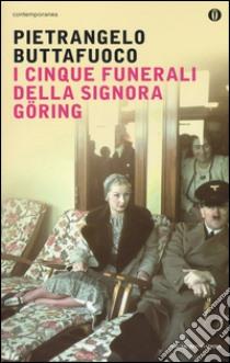 I cinque funerali della signora Göring libro di Buttafuoco Pietrangelo