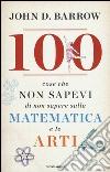 100 cose che non sapevi di non sapere sulla matematica e le arti libro
