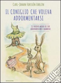 Il coniglio che voleva addormentarsi. Il nuovo modo di far addormentare i bambini libro di Forssén Ehrlin Carl-Johan
