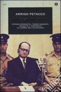 Nazisti in fuga. Intrighi spionistici, tesori nascosti, vendette e tradimenti all'ombra dell'Olocausto libro di Petacco Arrigo