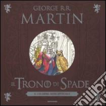 Il trono di spade. Il coloring book ufficiale libro di Martin George R.