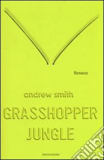 Grasshopper Jungle libro di Smith Andrew