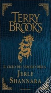 Il ciclo del viaggio della Jerle Shannara: La strega di Ilse-Il labirinto-L'ultima magia libro di Brooks Terry