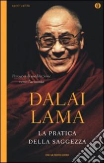 La pratica della saggezza libro di Gyatso Tenzin (Dalai Lama)