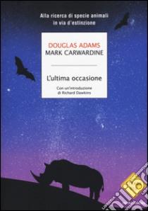 L'ultima occasione. Alla ricerca di specie animali in via d'estinzione libro di Adams Douglas - Carwardine Mark