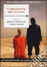 Il marketing del terrore. Twitter e jahad: la comunicazione dell'Isis libro