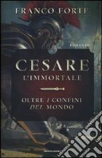 Cesare l'immortale. Oltre i confini del mondo libro