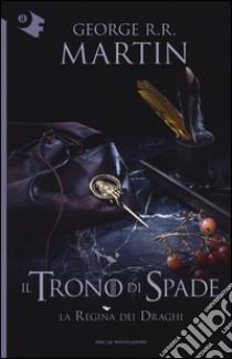 La regina dei draghi. Il trono di spade (4) libro di Martin George R.