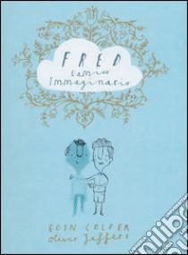 Fred l'amico immaginario libro di Colfer Eoin - Jeffers Oliver