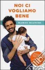 Noi ci vogliamo bene. Gravidanza, allattamento, svezzamento: emozioni, scienza e ricette per mamma, papà e bebè libro