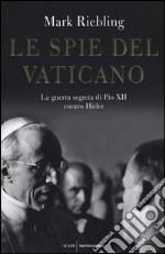 Le spie del Vaticano. La guerra segreta di Pio XII contro Hitler libro
