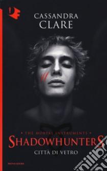 Città di vetro. Shadowhunters (3) libro di Clare Cassandra