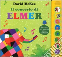 Il concerto di Elmer. Libro sonoro libro di McKee David