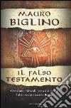Il falso testamento. Creazione, miracoli, patto d'allenza: l'altra verità dietro la Bibbia libro