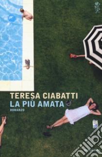 La più amata libro di Ciabatti Teresa