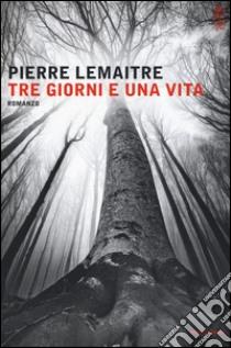 Tre giorni e una vita libro di Lemaitre Pierre
