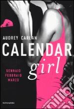 Calendar girl. Gennaio, febbraio, marzo libro