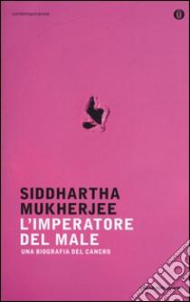 L'imperatore del male. Una biografia del cancro libro di Mukherjee Siddhartha