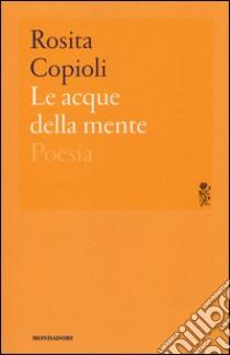 Le acque della mente libro di Copioli Rosita