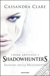 Signora della mezzanotte. Shadowhunters libro di Clare Cassandra