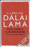 Che cosa è il buddhismo. Un maestro e molte tradizioni libro