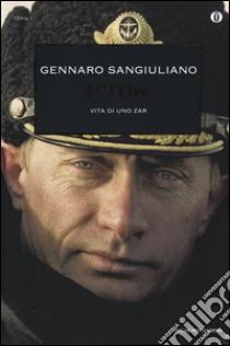 Putin. Vita di uno Zar libro di Sangiuliano Gennaro
