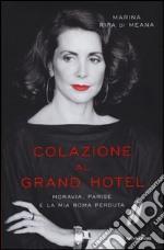 Colazione al Grand Hotel. Moravia, Parise e la mia Roma perduta