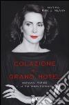 Colazione al Grand Hotel. Moravia, Parise e la mia Roma perduta libro