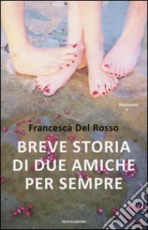 Breve storia di due amiche per sempre libro di Del Rosso Francesca