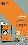 Su con la vita, Charlie Brown! Come affrontare i problemi di ogni giorno con l'aiuto dei Peanuts libro