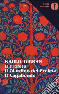 Il profetaIl giardino del profetaIl vagabondo. Testo inglese a fronte libro di Gibran Kahlil