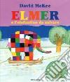 Elmer e l'elefantino da salvare. Ediz. a colori libro