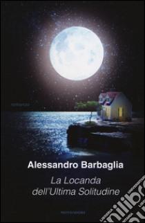 La locanda dell'ultima solitudine libro di Barbaglia Alessandro