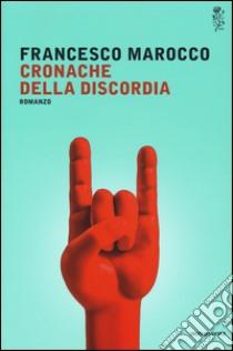 Cronache della discordia libro di Marocco Francesco