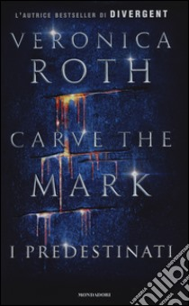 Carve the mark. I predestinati libro di Roth Veronica
