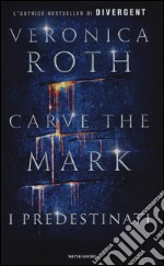 Carve the mark. I predestinati libro