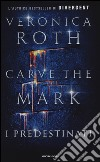 Carve the mark. I predestinati libro