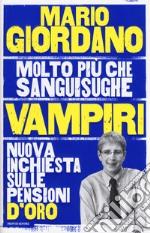 Vampiri. Nuova inchiesta sulle pensioni d'oro libro
