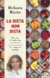 La dieta non dieta. Riattivare il metabolismo e ripristinare il peso forma con l'alimentazione naturale libro