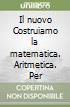 Il nuovo Costruiamo la matematica. Aritmetica. Per la Scuola media (3) libro