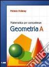Matematica per competenze. Geometria. Modulo A. Per la Scuola media. Con espansione online libro