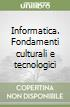 Informatica. Fondamenti culturali e tecnologici libro