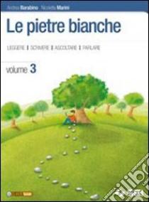 Le pietre bianche. Per la Scuola media (3) libro di Barabino Andrea - Marini Nicoletta