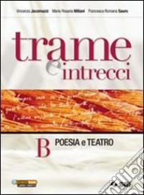 Trame e intrecci. Vol. B: Poesia e teatro. Per la Scuola media libro di Jacomuzzi Vincenzo, Miliani M. Rosaria, Sauro Francesca R.