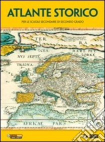 Atlante storico. Per le Scuole superiori libro