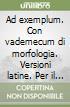 Ad exemplum. Con vademecum di morfologia. Versioni latine. Per il 2° biennio e per la 5ª classe dei Licei e degli Ist. magistrali. Con e-book. Con espansione online libro