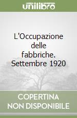 L'Occupazione delle fabbriche. Settembre 1920 libro di Spriano Paolo