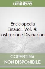 Enciclopedia Einaudi. Vol. 4: Costituzione-Divinazione libro di Romano R. (cur.)