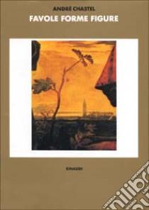 Favole, forme, figure libro di Chastel André